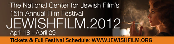 JEWISHFILM.2012 The National Center for Jewish Film's 15th Annual Film Festival  April 18  29 