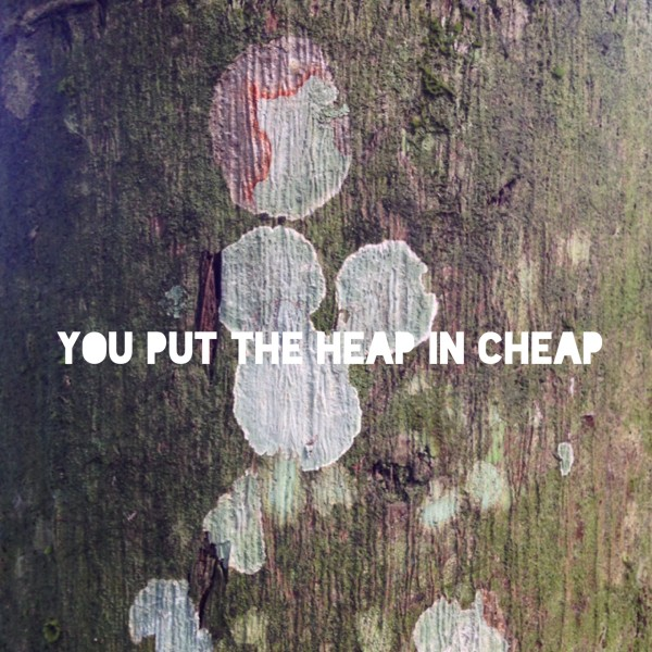 You put the heap in cheap