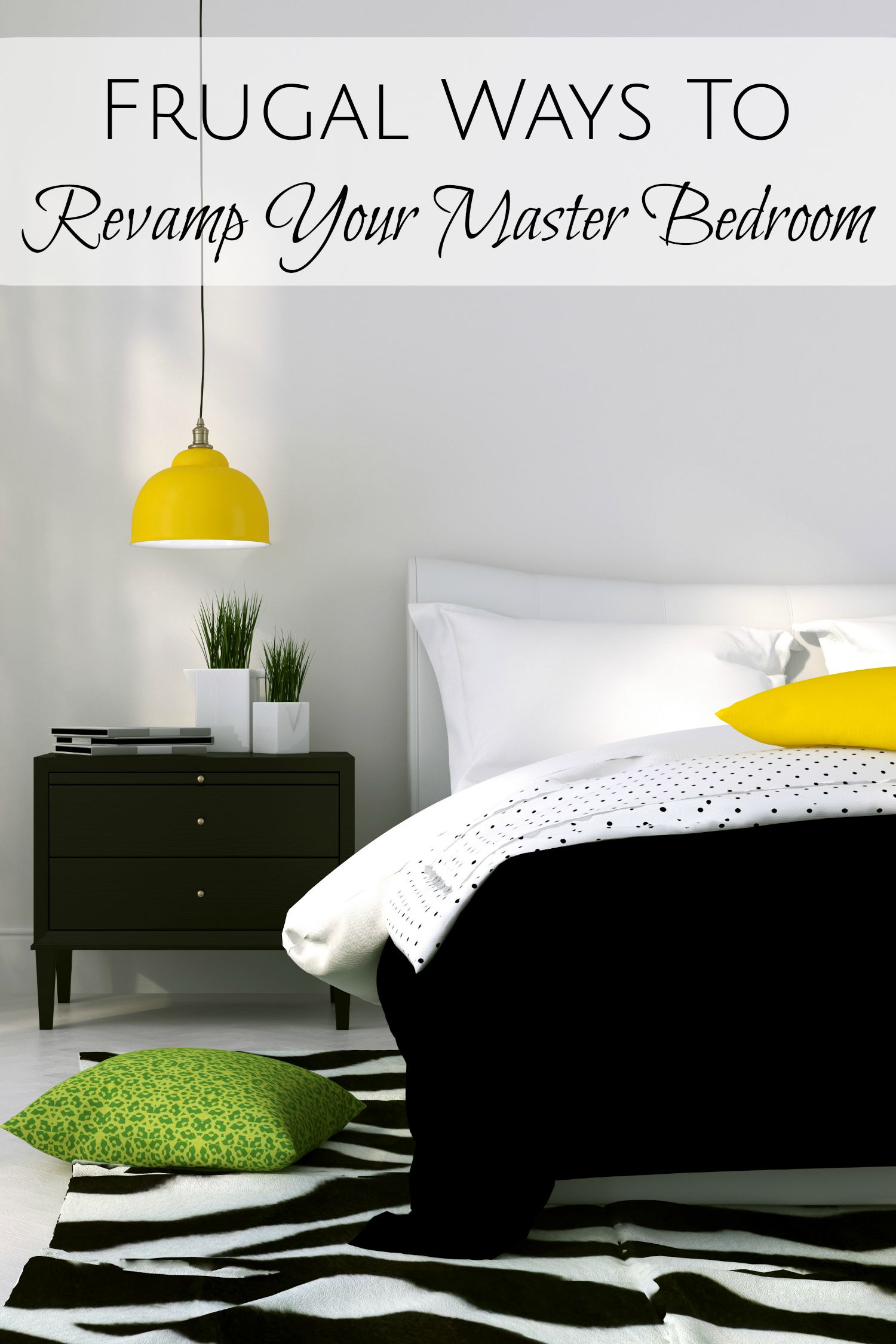 Frugal Ways To Revamp Your Master Bedroom
