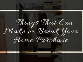 3 Things that can Make or Break your Home Purchase