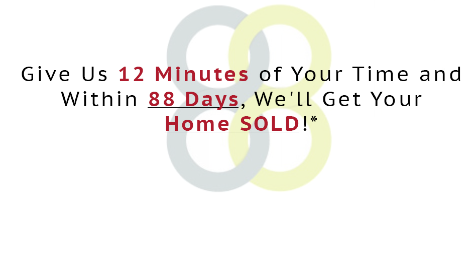 I'll Sell Your Home For FREE If I don't Sell it Within 88 Days... Guaranteed *Restrictions Apply*