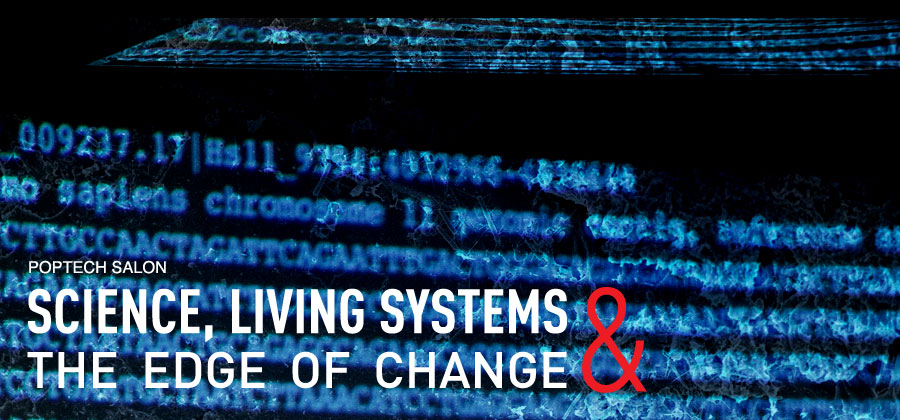 Science, Living Systems, and the Edge of Change: A PopTech Salon