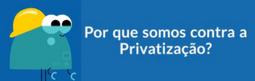 Por que somos contra a privatização