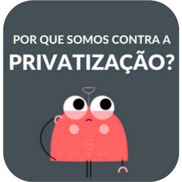 Somos contra a privatização