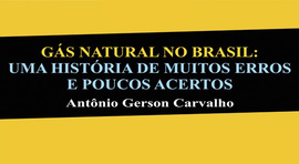 Debate GÁS NATURAL NO BRASIL: UMA HISTÓRIA DE MUITOS ERROS E POUCOS ACERTOS