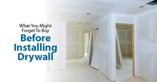 What You Might Forget To Buy Before Installing Drywall