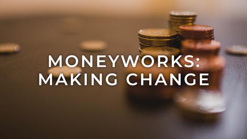 Moneyworks making change
