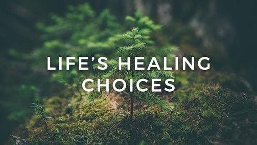 Lifes healing choices