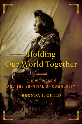 "Caption: ""Holding Our World Together: Ojibwe Women and the Survival of the Community"" by Brenda J. Child"