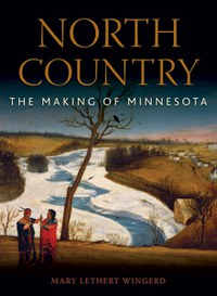 "Caption: ""North Country: The Making of Minnesota"" by Mary Lethert Wingerd"