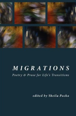 "Caption: ""Migrations: Poetry and Prose For Life's Transitions"" edited by Sheila Packa"