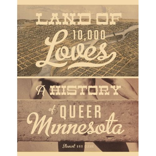 Caption: &quot;Land of 10,000 Loves: A History of Queer Minnesota&quot; by Stewart Van Cleve
