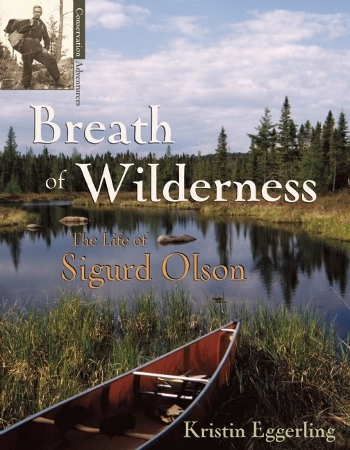 Caption: Breath of Wilderness: The Life of Sigurd Olson by Kristin Eggerling, Credit: Fulcrum Publishing
