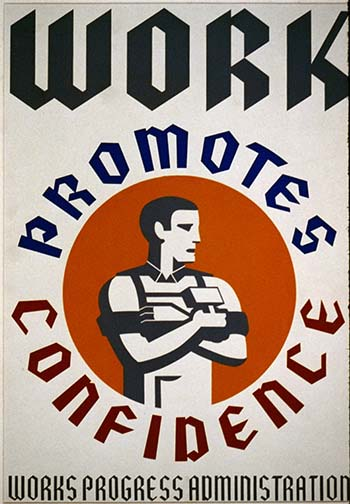 "Caption: ""Work promotes confidence,"" a poster for Works Progress Administration encouraging laborers to gain confidence from their work. , Credit: Source: Library of Congress"