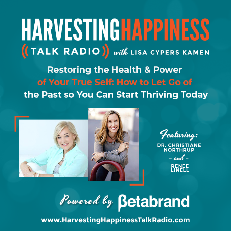 Caption: Restoring the Health and Power of Your True Self: How to Let Go of the Past so You Can Start Thriving Today with Dr. Christiane Northrup and Renee Linell