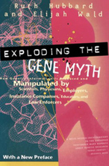 Caption: Exploding the Gene Myth by Ruth Hubbard and Elijah Wald. Published by Beacon Press, 1999