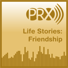 life and friendship. Playlist: Life Stories - Friendship. Compiled By: PRX Administrator. Credit: