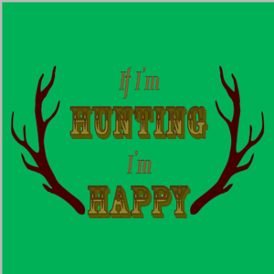 If I&#x27;m Hunting, I&#x27;m Happy