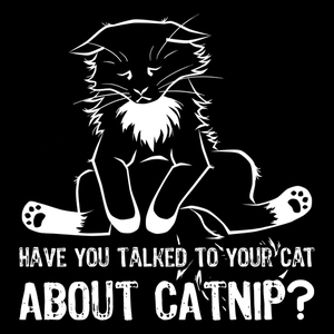 Have You Talked To Your Cat About Catnip?