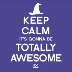 Keep Calm It&#x27;s Gonna Be Totally Awesome White Print