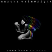 Martha Wainwright Come Home To Mama pack shot