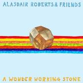 Alasdair Roberts & Friends  Wonder Working Stone pack shot