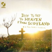 Aidan Moffat & The Best Ofs How To Get To Heaven From Scotland pack shot