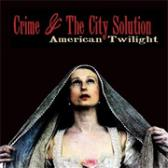 Crime & The City Solution American Twilight pack shot