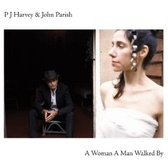 PJ Harvey & John Parish A Woman A Man Walked By pack shot