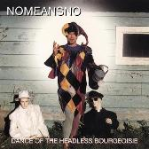 Nomeansno  Dance Of The Headless Bourgeoisie (Reissue) pack shot