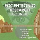 The Eccentronic Research Council  Johnny Rocket, Narcissist & Music Machine... I'm Your Biggest Fan pack shot