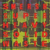 Smersh  Super Heavy Solid Waste (Reissue) pack shot