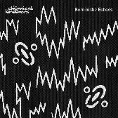 Chemical Brothers  Born In The Echoes pack shot