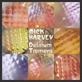 Mick Harvey Delirium Tremens pack shot