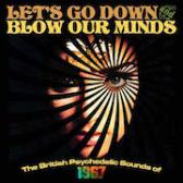 Let's Go Down And Blow Our Minds: The British Psychedelic Sounds Of 1967 Various Artists pack shot