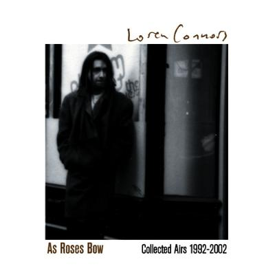 Loren_connors___as_roses_bow-_collected_airs_1992-2002_1501004704_resize_460x400