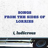 I, Ludicrous  Songs From The Sides Of Lorries  pack shot