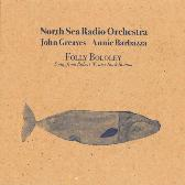 North Sea Radio Orchestra with John Greaves & Annie Barbazza   Folly Bololey (Songs from Robery Wyatt's Rock Bottom) pack shot