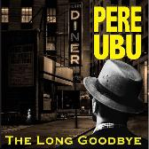 Web_image_pere_ubu_long_goodbye__lp___2001491307-1559055660_1562924847_crop_168x168
