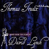 Thomas Truax Songs From The Films Of David Lynch pack shot