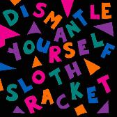 Sloth Racket Dismantle Yourself pack shot