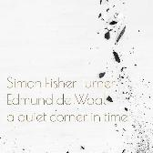 Simon Fisher Turner & Edmund de Waal A Quiet Corner in Time pack shot