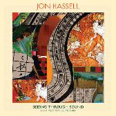 Jon Hassell Seeing Through Sound pack shot