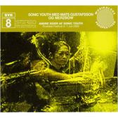 Sonic Youth w/ Mats Gustafson & Merzbow SYR8  pack shot