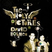 David Holmes The Holy Pictures pack shot