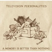 The Television Personalities A Memory Is Better Than Nothing pack shot