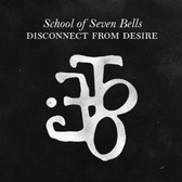 School Of Seven Bells Disconnect From Desire pack shot