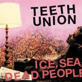 Ice, Sea, Dead People Teeth Union  pack shot