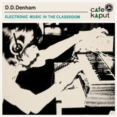 D.D. Denham Electronic Music In The Classroom pack shot