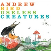 Andrew Bird  Useless Creatures pack shot